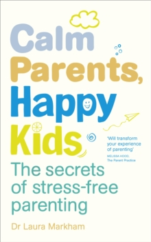 Calm Parents, Happy Kids : The Secrets of Stress-free Parenting, Paperback Book