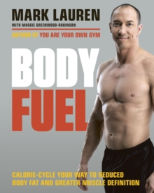 Body Fuel : Calorie-cycle your way to reduced body fat and greater muscle definition, Paperback / softback Book