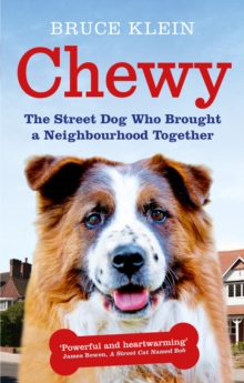 Chewy : The Street Dog who Brought a Neighbourhood Together, Paperback Book