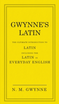 Gwynne's Latin : The Ultimate Introduction to Latin Including the Latin in Everyday English, Hardback Book