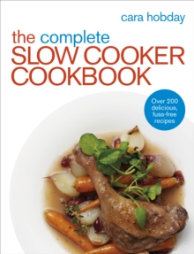The Complete Slow Cooker Cookbook : Over 200 Delicious Easy Recipes, Paperback / softback Book
