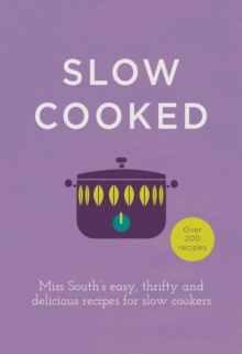 Slow Cooked : 200 exciting, new recipes for your slow cooker, Hardback Book