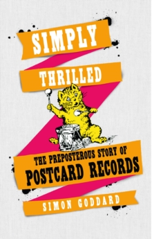 Simply Thrilled : The Preposterous Story of Postcard Records, Hardback Book