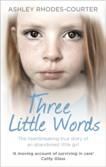 Three Little Words : The Heartbreaking True Story of an Abandoned Little Girl, Paperback Book