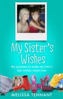 My Sister's Wishes : My Promise to Make My Twin's Last Wishes Come True, Paperback Book