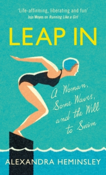 Leap in : A Woman, Some Waves and the Will to Swim, Hardback Book