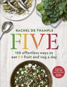 Five : 150 Effortless Ways to Eat 5+ Fruit and Veg a Day, Paperback Book