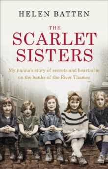 The Scarlet Sisters : My nanna's story of secrets and heartache on the banks of the River Thames, Paperback / softback Book