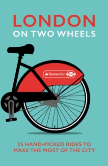 London on Two Wheels : 25 Handpicked Rides to Make the Most out of the City, Paperback Book
