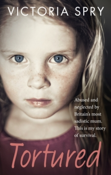 Tortured : Abused and neglected by Britain's most sadistic mum. This is my story of survival., Paperback / softback Book