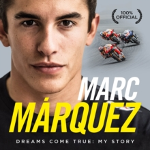 Marc Marquez : Dreams Come True: My Story, Hardback Book