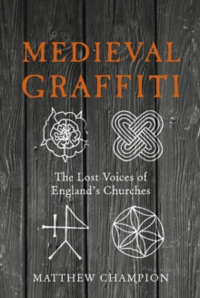 Medieval Graffiti : The Lost Voices of England's Churches, Hardback Book