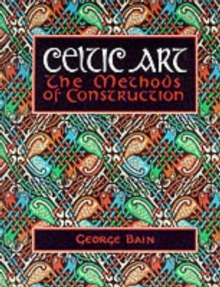 Celtic Art : The Methods of Construction, Paperback Book