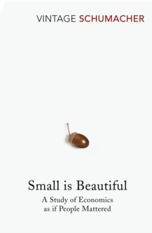 Small Is Beautiful : A Study of Economics as if People Mattered, Paperback / softback Book