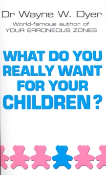 What Do You Really Want For Your Children?, Paperback Book
