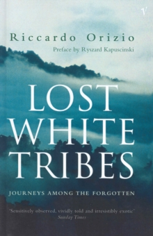 Lost White Tribes : Journeys Amongst the Forgotten, Paperback Book