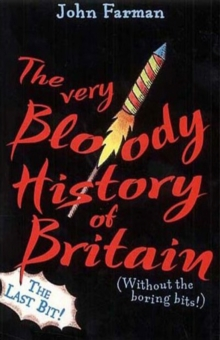 The Very Bloody History Of Britain, 2 : The Last Bit!, Paperback Book
