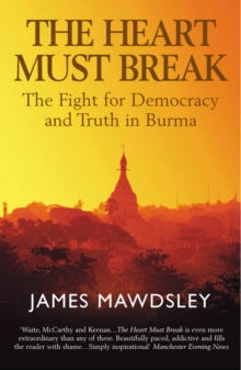 The Heart Must Break : Burma: Democracy and Truth, Paperback / softback Book