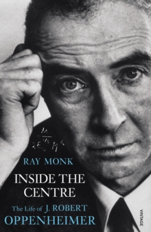 Inside The Centre : The Life of J. Robert Oppenheimer, Paperback / softback Book