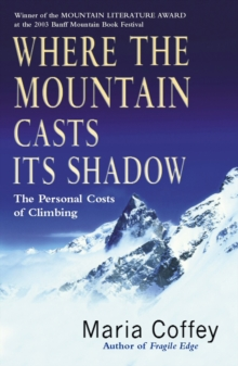 Where The Mountain Casts Its Shadow : The Personal Costs of Climbing, Paperback Book