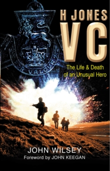 H Jones VC : The Life & Death of an Unusual Hero, Paperback Book