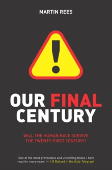 Our Final Century : The 50/50 Threat to Humanity's Survival, Paperback / softback Book