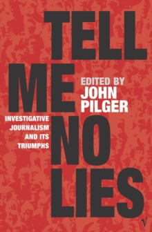 Tell Me No Lies : Investigative Journalism and its Triumphs, Paperback / softback Book