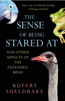 The Sense of Being Stared at : And Other Aspects of the Extended Mind, Paperback Book