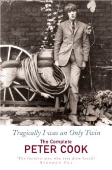 Tragically I Was an Only Twin : The Comedy of Peter Cook, Paperback Book