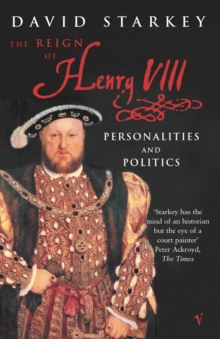 Reign Of Henry VIII : The Personalities and Politics, Paperback / softback Book
