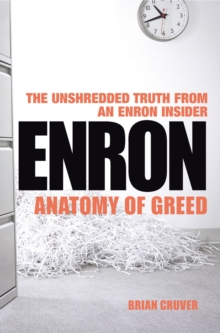 Enron : The Anatomy of Greed The Unshredded Truth from an Enron Insider, Paperback / softback Book