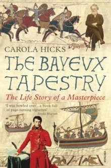 The Bayeux Tapestry : The Life Story of a Masterpiece, Paperback Book