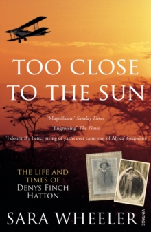 Too Close To The Sun : The Life and Times of Denys Finch Hatton, Paperback / softback Book
