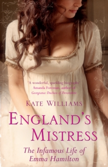 England's Mistress : The Infamous Life of Emma Hamilton, Paperback / softback Book