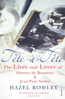 Tete-a-Tete : The Lives and Loves of Simone de Beauvoir & Jean-Paul Sartre, Paperback Book