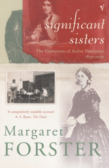 Significant Sisters : The Grassroots of Active Feminism, 1839-1939, Paperback / softback Book