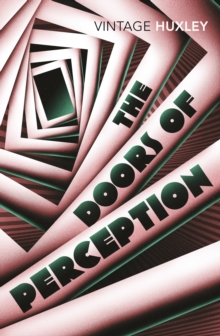 The Doors of Perception : And Heaven and Hell, Paperback / softback Book
