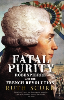 Fatal Purity : Robespierre and the French Revolution, Paperback Book