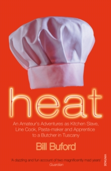 Heat : An Amateur's Adventures as Kitchen Slave, Line Cook, Pasta-maker and Apprentice to a Butcher in Tuscany, Paperback / softback Book