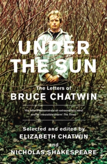 Under The Sun : The Letters of Bruce Chatwin, Paperback Book