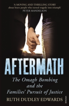 Aftermath : The Omagh Bombing and the Families' Pursuit of Justice, Paperback / softback Book