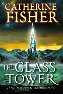 The Glass Tower : Three Doors to the Otherworld, Paperback Book