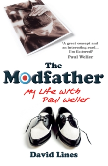 The Modfather : My Life with Paul Weller, Paperback Book