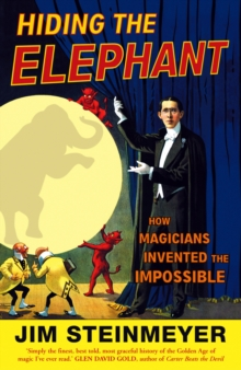 Hiding The Elephant : How Magicians Invented the Impossible, Paperback Book