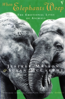 When Elephants Weep : The Emotional Lives of Animals, Paperback / softback Book