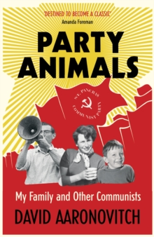 Party Animals : My Family and Other Communists, Paperback / softback Book