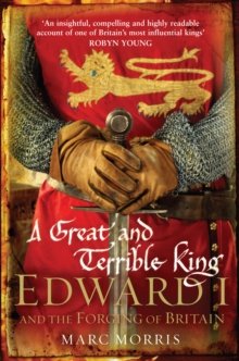 A Great and Terrible King : Edward I and the Forging of Britain, Paperback Book