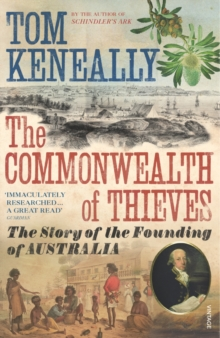 The Commonwealth of Thieves : The Story of the Founding of Australia, Paperback Book