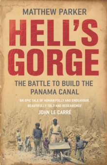 Hell's Gorge : The Battle to Build the Panama Canal, Paperback Book