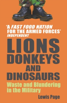 Lions, Donkeys And Dinosaurs : Waste and Blundering in the Military, Paperback Book